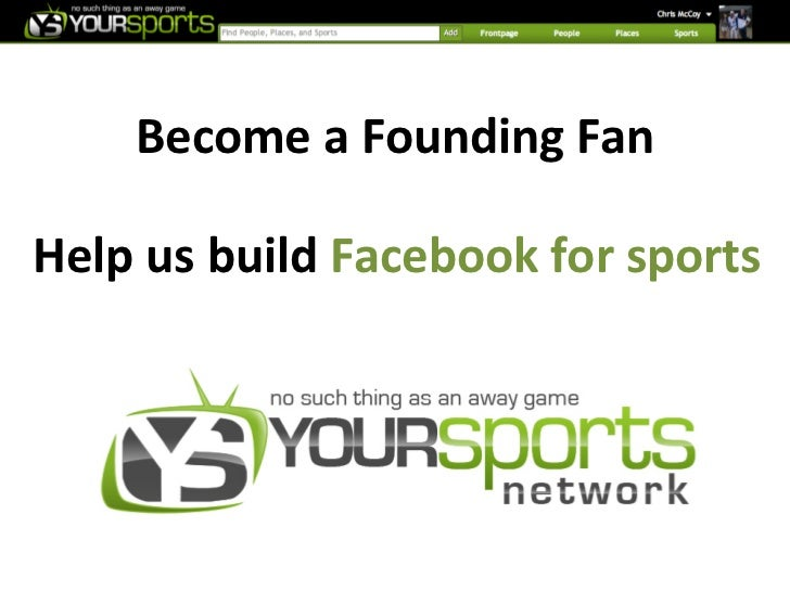 Become a Founding Fan Help us build Facebook for sports