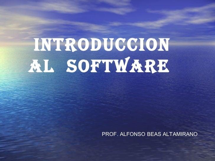 INTRODUCCIONAL SOFTWARE      PROF. ALFONSO BEAS ALTAMIRANO