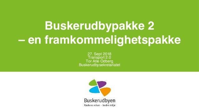 Buskerudbypakke 2 – en framkommelighetspakke 27. Sept 2018 Transport 2.0 Tor Atle Odberg Buskerudbysekretariatet