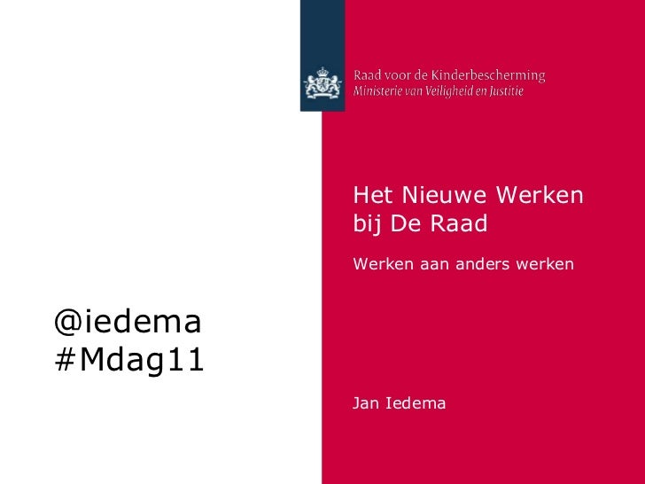 Het Nieuwe Werken bij De Raad<br />Werken aan anders werken<br />Jan Iedema<br />@iedema<br />#Mdag11<br />