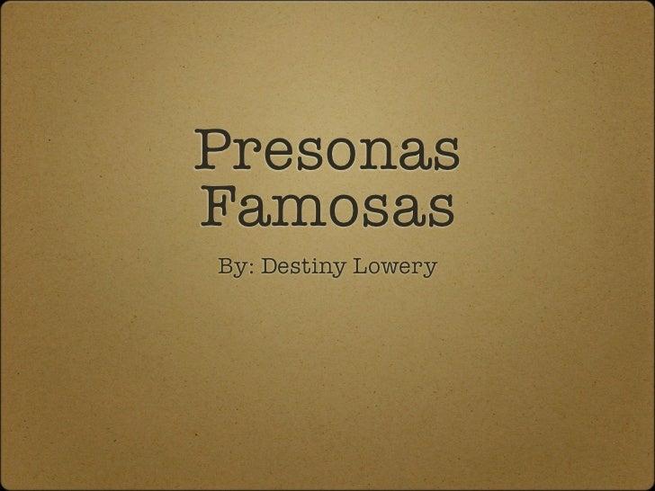 PresonasFamosasBy: Destiny Lowery