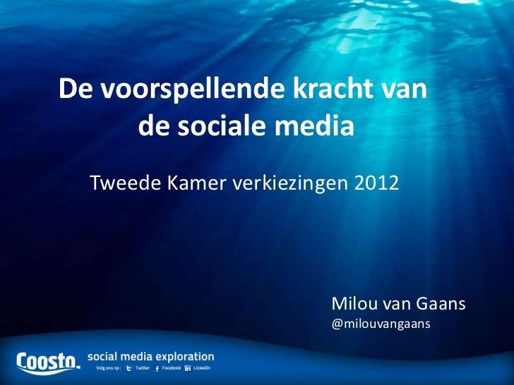 De voorspellende kracht van     de sociale media  Tweede Kamer verkiezingen 2012                         Milou van Gaans  ...