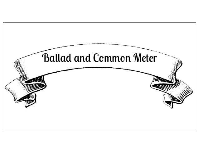 Ballad and Common Meter  Ballad and Common Meter