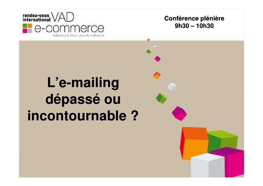 Conférence plénière                       9h30 – 10h30        L'e-mailing    L'e-    dépassé ou incontournable ?