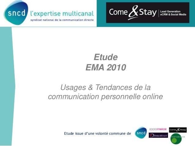 Etude EMA 2010 Usages & Tendances de la communication personnelle online Etude issue d'une volonté commune de