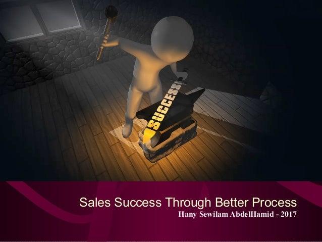 Sales Success Through Better Process Hany Sewilam AbdelHamid - 2017