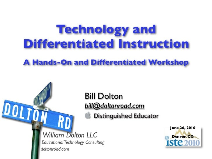 Technology andDifferentiated InstructionA Hands-On and Differentiated Workshop                         Bill Dolton        ...