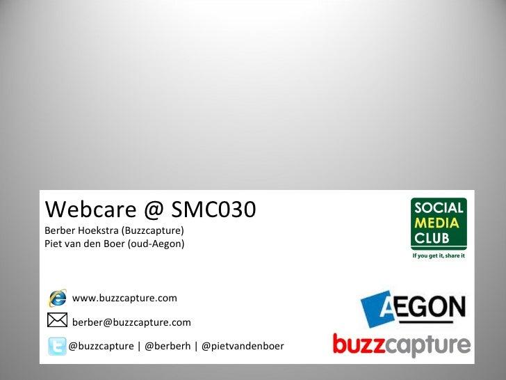 Webcare @ SMC030 Berber Hoekstra (Buzzcapture) Piet van den Boer (oud-Aegon) @buzzcapture | @berberh | @pietvandenboer [em...