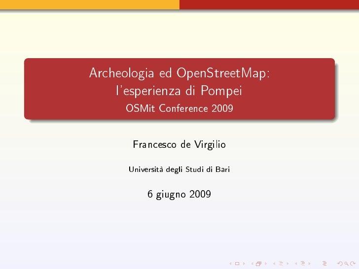 Archeologia ed OpenStreetMap:     l'esperienza di Pompei      OSMit Conference 2009            Francesco de Virgilio      ...