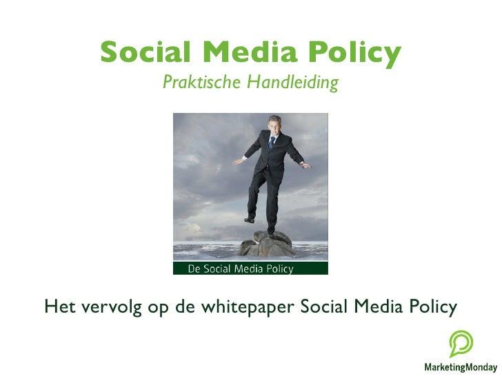 Social Media Policy             Praktische HandleidingHet vervolg op de whitepaper Social Media Policy
