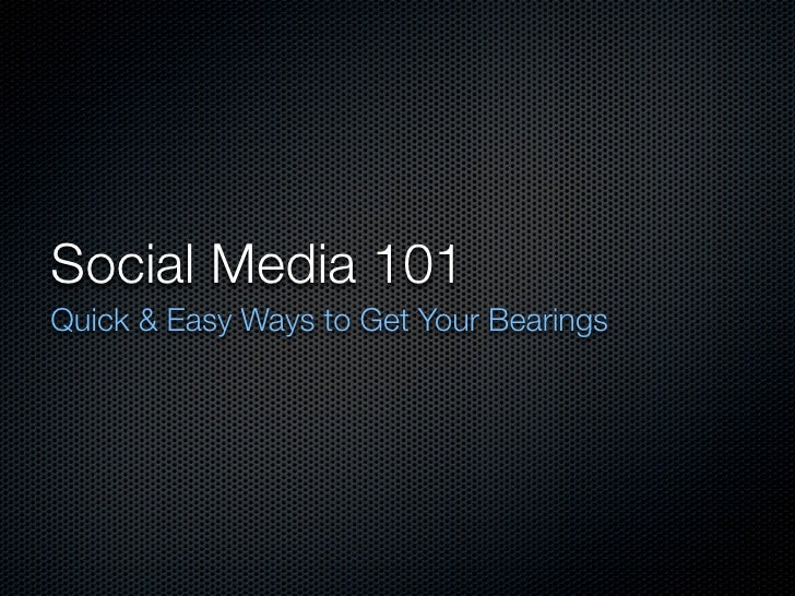 Social Media 101 Quick & Easy Ways to Get Your Bearings