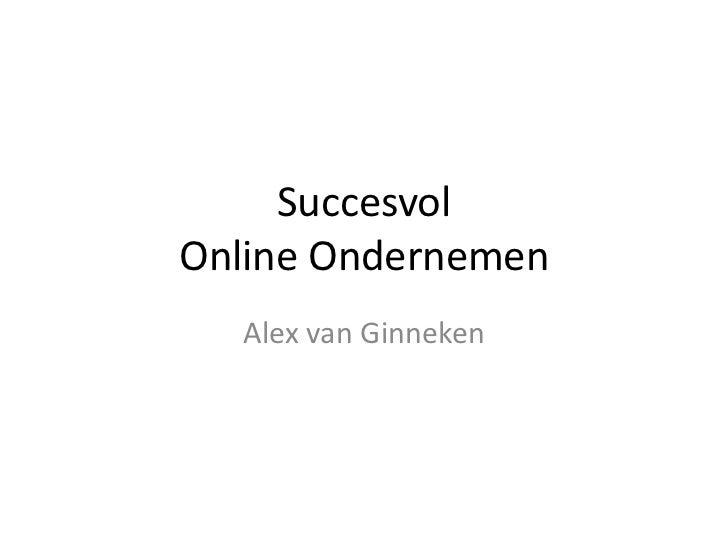SuccesvolOnline Ondernemen  Alex van Ginneken