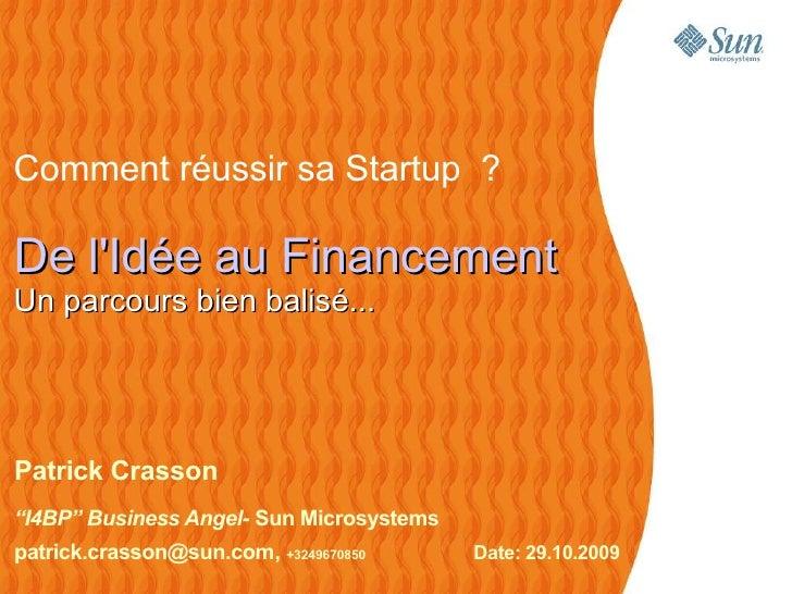 """Comment réussir sa Startup ?  De l'Idée au Financement Un parcours bien balisé...     Patrick Crasson """"I4BP"""" Business Ange..."""