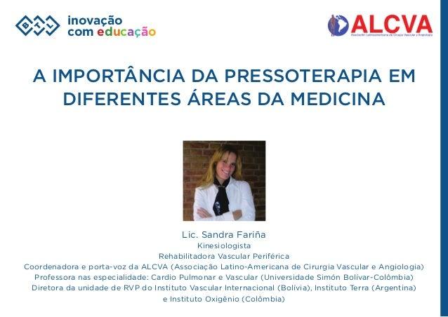 inovação com educação A importância da pressoterapia em diferentes áreas da medicina Lic. Sandra Fariña Kinesiologista Reh...