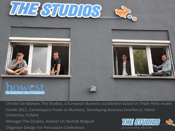 The StudiosandHowest<br />Christel De Maeyer, The Studios, a European Business accelerator based on Triple Helix model<br ...
