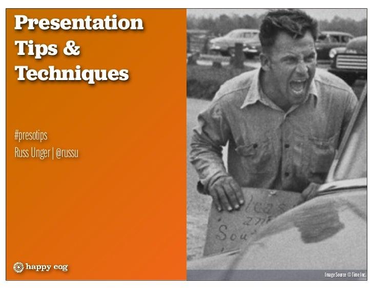 PresentationTips &Techniques#presotipsRuss Unger | @russu                      Image Source © Time Inc.