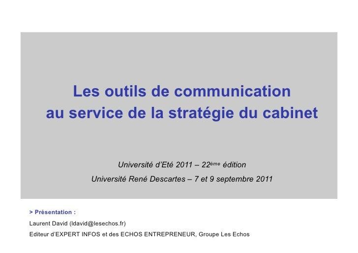 Les outils de communication     au service de la stratégie du cabinet                               Université d'Eté 2011 ...