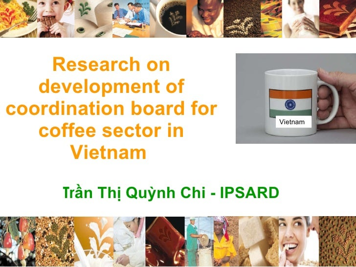 Research on development of coordination board for coffee sector in Vietnam  Tr ần Thị Quỳnh Chi - IPSARD Vietnam