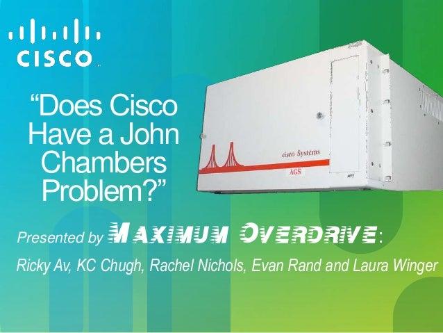"""Does CiscoHave a JohnChambersProblem?""Presented by Maximum Overdrive:Ricky Av, KC Chugh, Rachel Nichols, Evan Rand and La..."