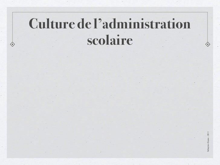 Culture de l'administration         scolaire                              Sébastien Stasse - 2011