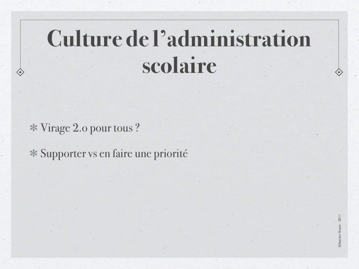 Culture de l'administration          scolaireVirage 2.o pour tous ?Supporter vs en faire une priorité                     ...