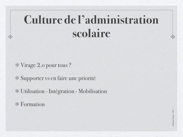 Culture de l'administration          scolaireVirage 2.o pour tous ?Supporter vs en faire une prioritéUtilisation - Intégra...