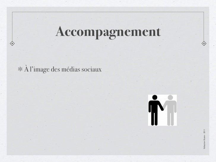 AccompagnementÀ l'image des médias sociaux                               Sébastien Stasse - 2011