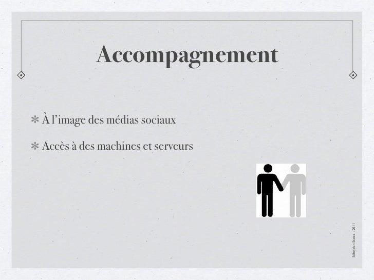 AccompagnementÀ l'image des médias sociauxAccès à des machines et serveurs                                   Sébastien Sta...