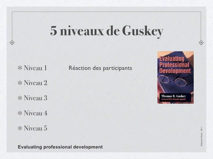 5 niveaux de Guskey  Niveau 1          Réaction des participants  Niveau 2  Niveau 3  Niveau 4  Niveau 5                  ...