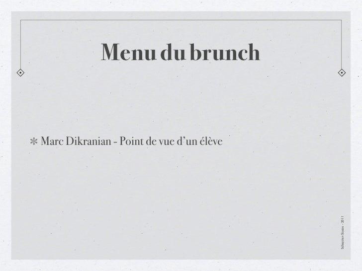 Menu du brunchMarc Dikranian - Point de vue d'un élève                                           Sébastien Stasse - 2011