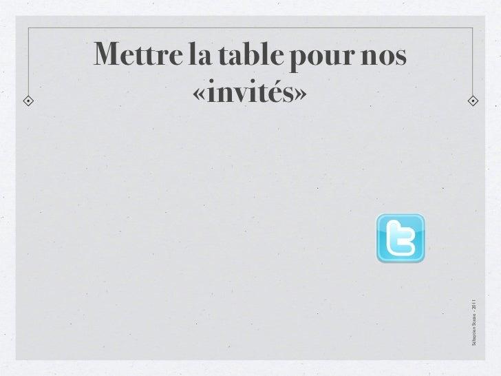 Mettre la table pour nos       «invités»                           Sébastien Stasse - 2011