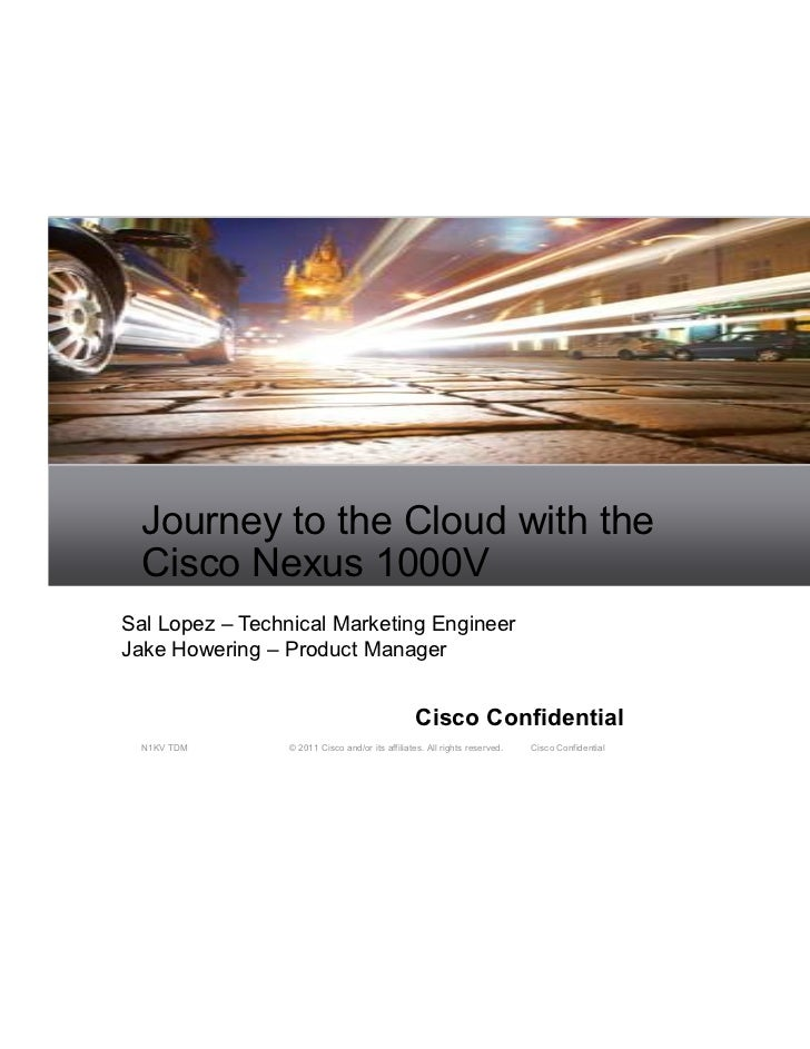 Journey to the Cloud with the  Cisco Nexus 1000VSal Lopez – Technical Marketing EngineerJake Howering – Product Manager   ...