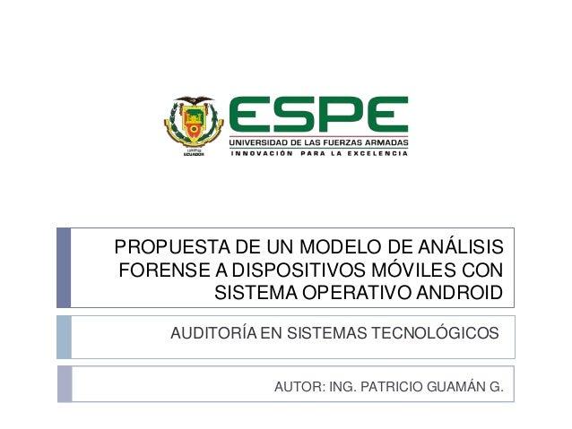PROPUESTA DE UN MODELO DE ANÁLISIS  FORENSE A DISPOSITIVOS MÓVILES CON  SISTEMA OPERATIVO ANDROID  AUDITORÍA EN SISTEMAS T...