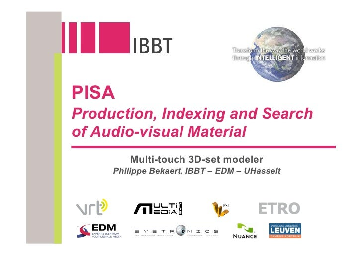 PISA Production, Indexing and Search of Audio-visual Material         Multi-touch 3D-set modeler      Philippe Bekaert, IB...