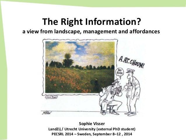 The Right Information? a view from landscape, management and affordances Sophie Visser LandZij / Utrecht University (exter...