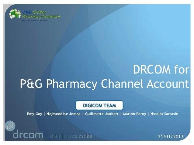 DRCOM for P&G Pharmacy Channel Account DIGICOM TEAM Emy Goy   Nejmeddine Jemaa   Guillmette Joubert   Marion Peroy   Nicol...