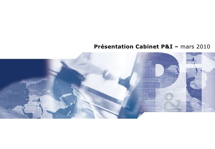 Présentation Cabinet P&I –  mars 2010