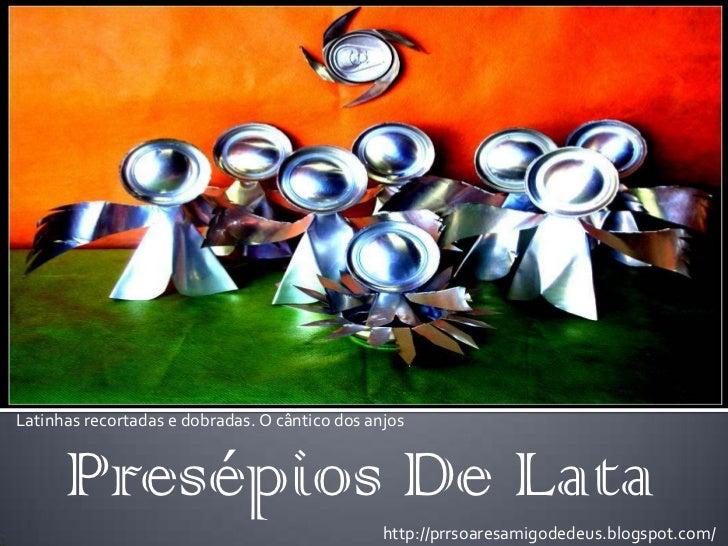 Latinhas recortadas e dobradas. O cântico dos anjos      Presépios De Lata                                                ...