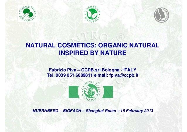 NATURAL COSMETICS: ORGANIC NATURAL        INSPIRED BY NATURE        Fabrizio Piva – CCPB srl Bologna - ITALY       Tel. 00...