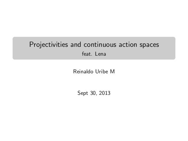 Projectivities and continuous action spaces feat. Lena Reinaldo Uribe M  Sept 30, 2013
