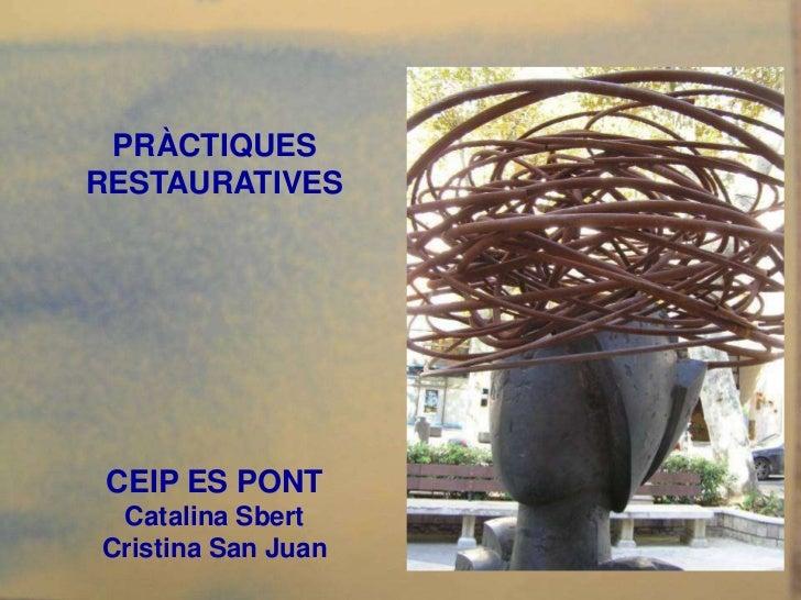 PRÀCTIQUESRESTAURATIVES CEIP ES PONT Catalina SbertCristina San Juan