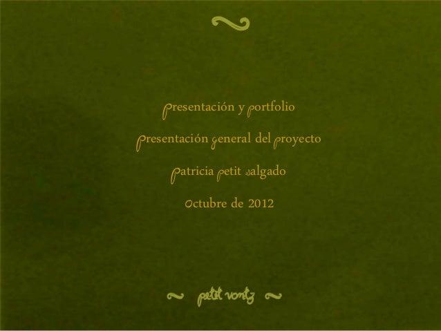 presentación y portfolioPresentación general del proyecto      Patricia Petit Salgado        Octubre de 2012