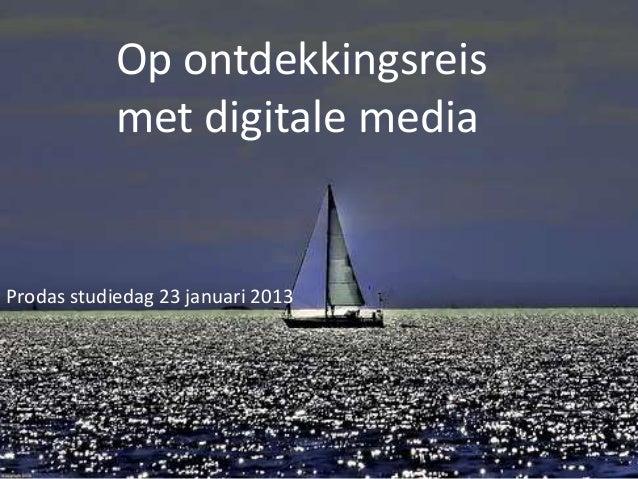 Op ontdekkingsreis            met digitale mediaProdas studiedag 23 januari 2013