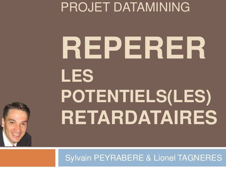 PROJET DataMiningREPERERLES POTENTIELS(les)RETARDATAIRES<br />  Sylvain PEYRABERE & Lionel TAGNERES<br />