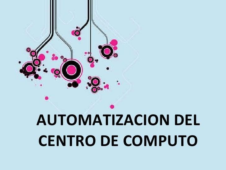 AUTOMATIZACION DEL CENTRO DE COMPUTO