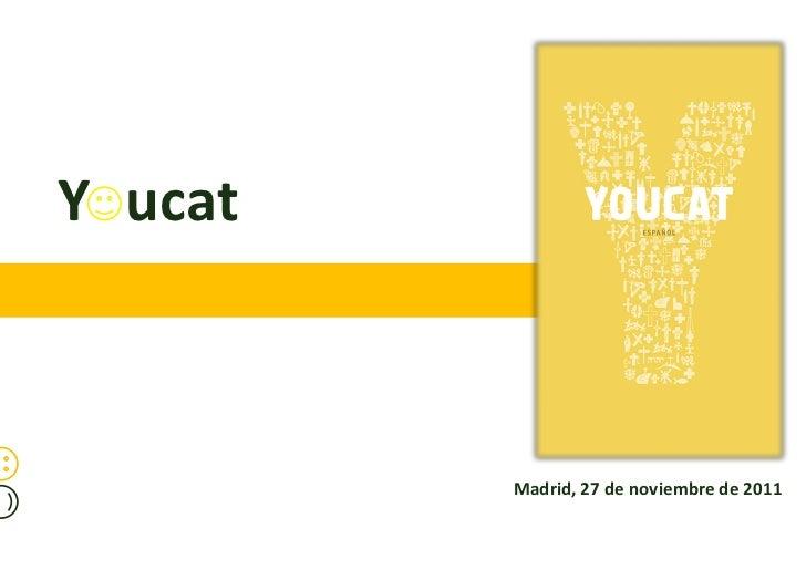 Y ucat         Madrid, 27 de noviembre de 2011