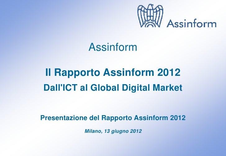 Assinform Il Rapporto Assinform 2012DallICT al Global Digital MarketPresentazione del Rapporto Assinform 2012            M...