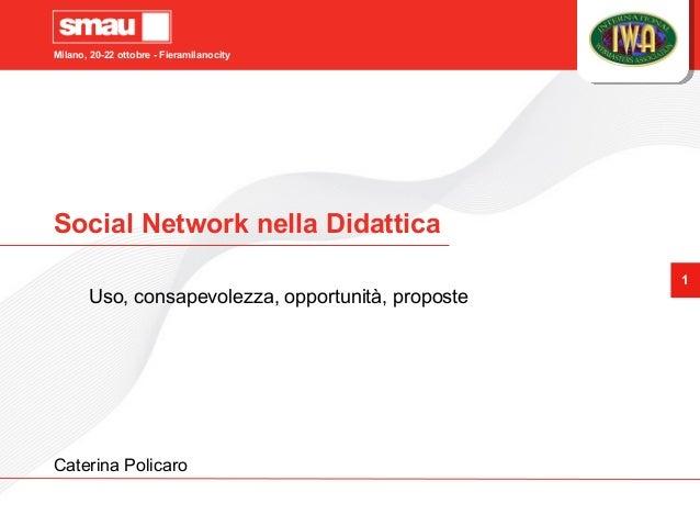 Milano, 20-22 ottobre - Fieramilanocity 1 Social Network nella Didattica Uso, consapevolezza, opportunità, proposte Cateri...