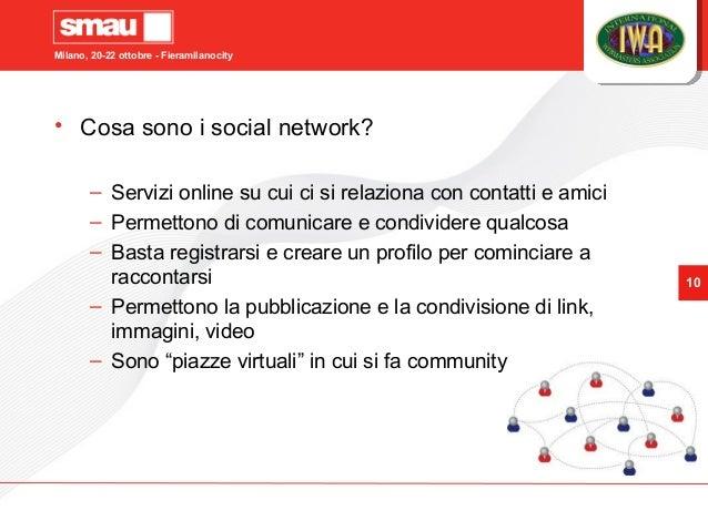 Milano, 20-22 ottobre - Fieramilanocity 10 • Cosa sono i social network? – Servizi online su cui ci si relaziona con conta...