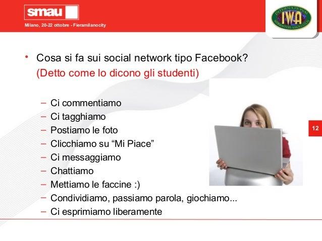 Milano, 20-22 ottobre - Fieramilanocity 12 • Cosa si fa sui social network tipo Facebook? (Detto come lo dicono gli studen...